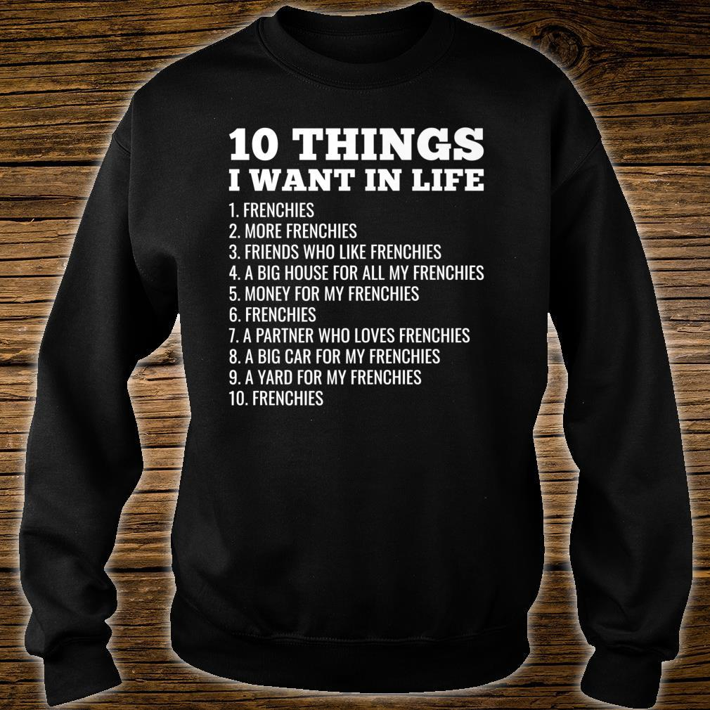 10 Things I Want In Life French Bulldog Dog Shirt sweater