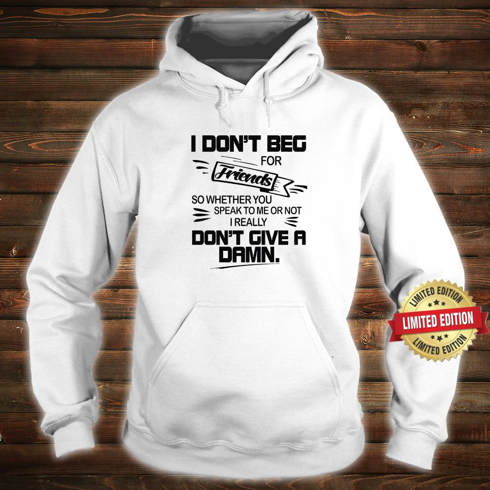 I Don't beg For Friends Don't Give A Dams Shirt hoodie
