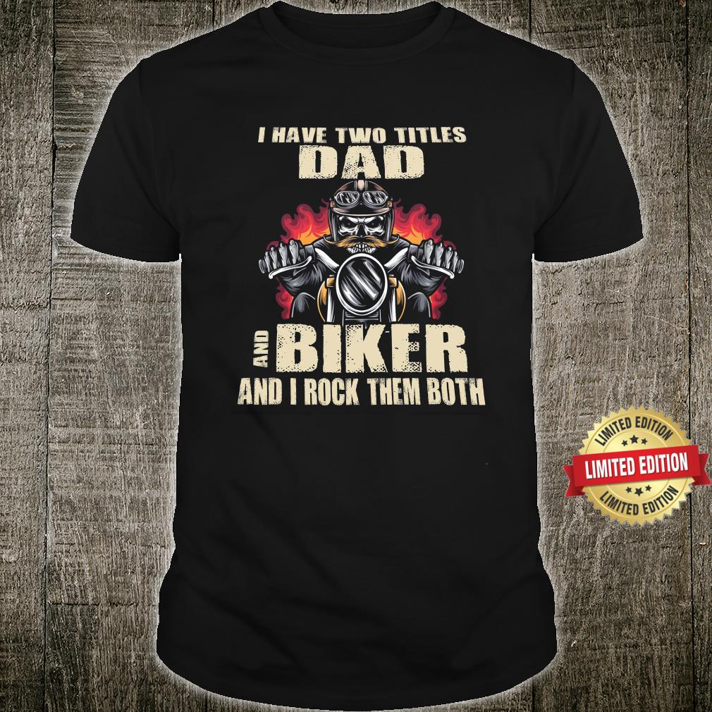 I Have Two Titles Dad And Biker Shirt