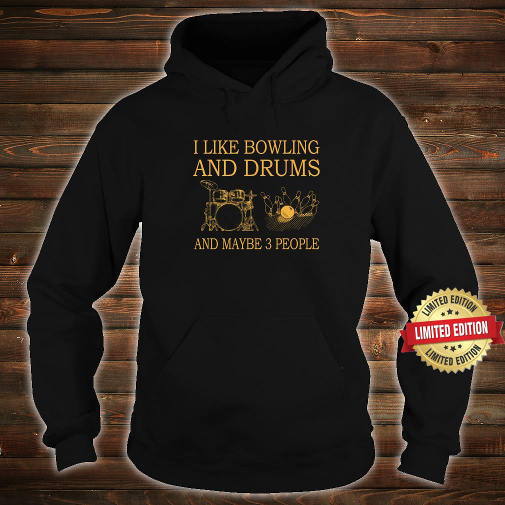 I Like Bowling And Drums and maybe 3 people Shirt hoodie