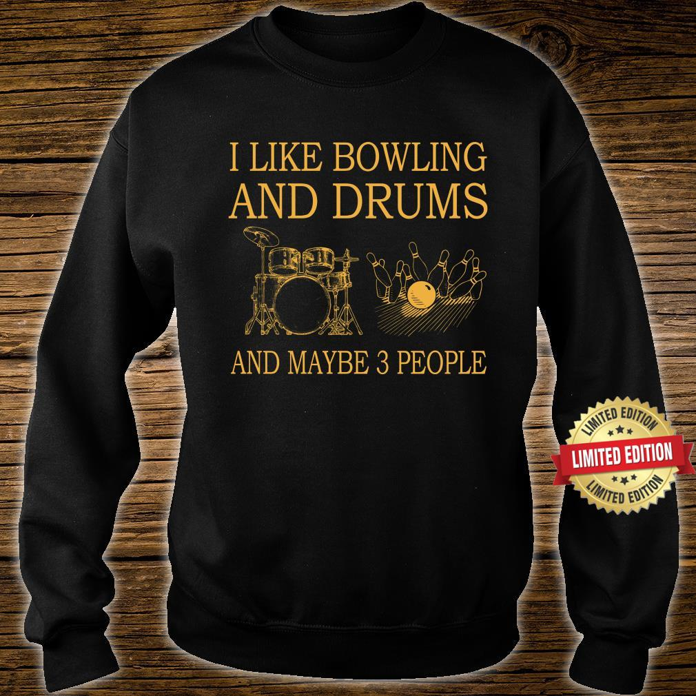 I Like Bowling And Drums and maybe 3 people Shirt sweater