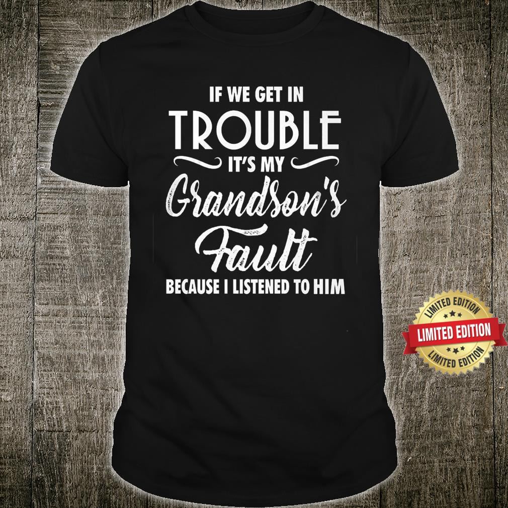 If We Get In Trouble It's My Grandson's Fault Shirt