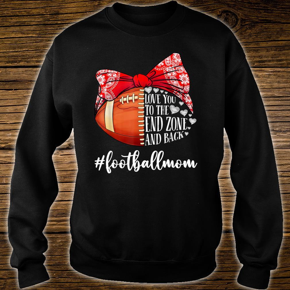 Football Mom Sweater High School Football F50 College Football Football Mom Shirt I Love You to the End Zone and Back Womens Football