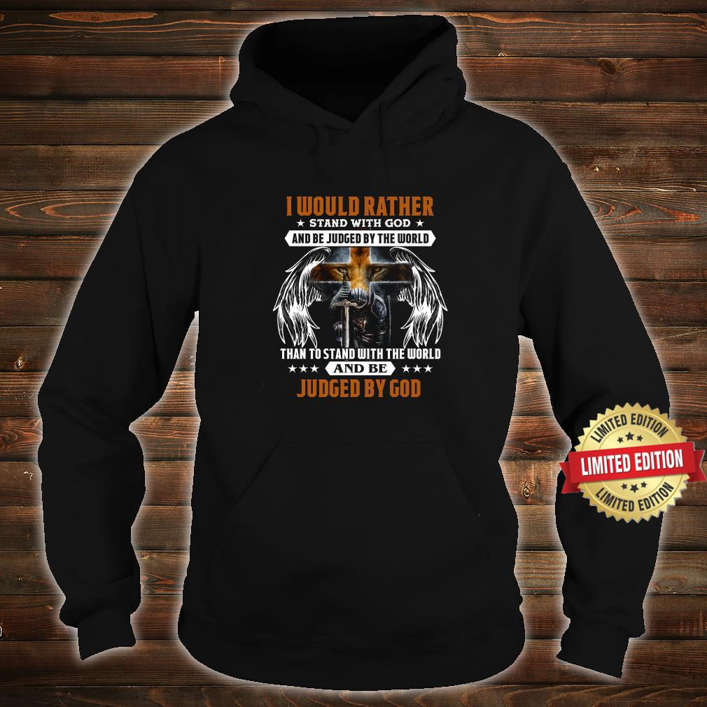 Rather Stand with God and be judged by the world Judge By God Shirt hoodie