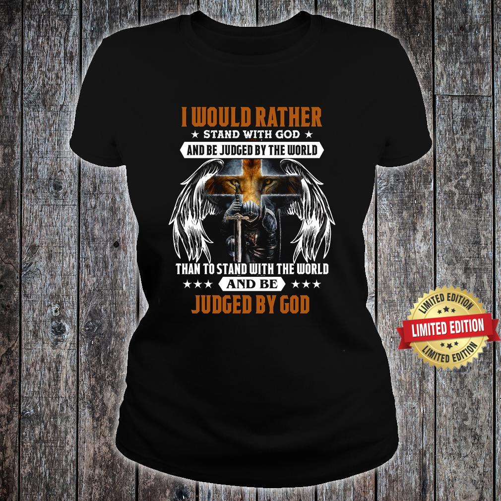 Rather Stand with God and be judged by the world Judge By God Shirt ladies tee