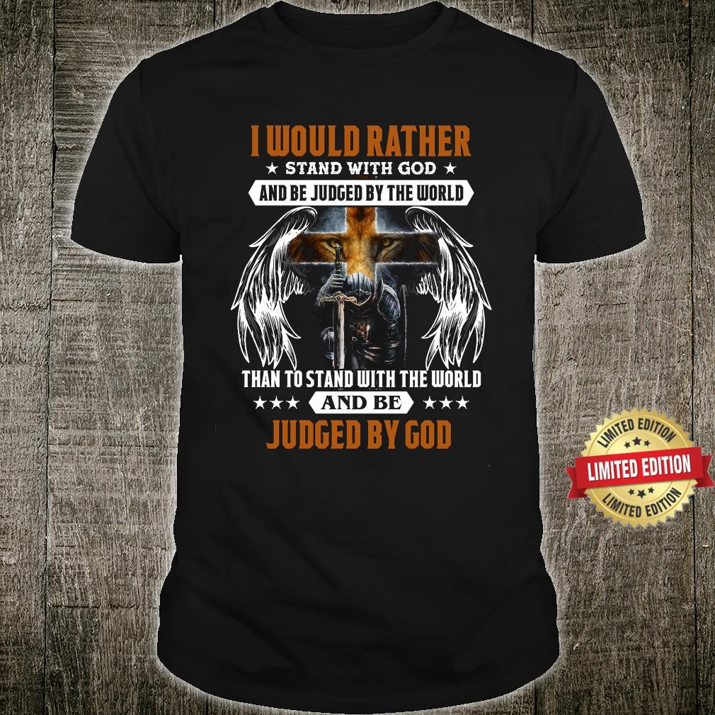 Rather Stand with God and be judged by the world Judge By God Shirt