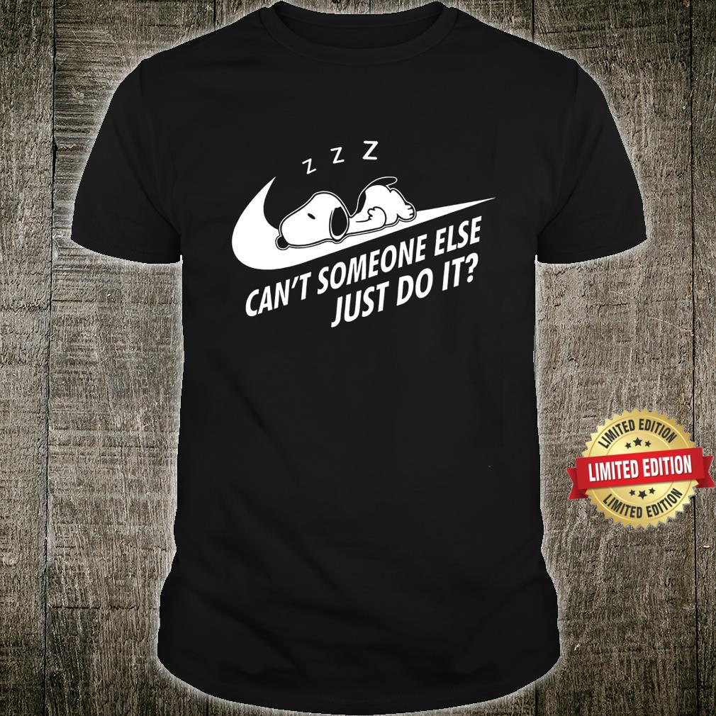 Snoopy Sleep Can't Someone Else Just Do It Shirt