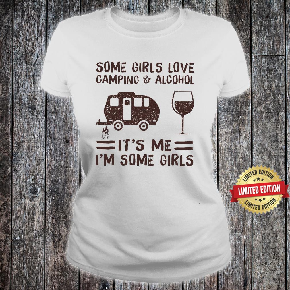 Some girl loves camping & Alcohol Shirt ladies tee