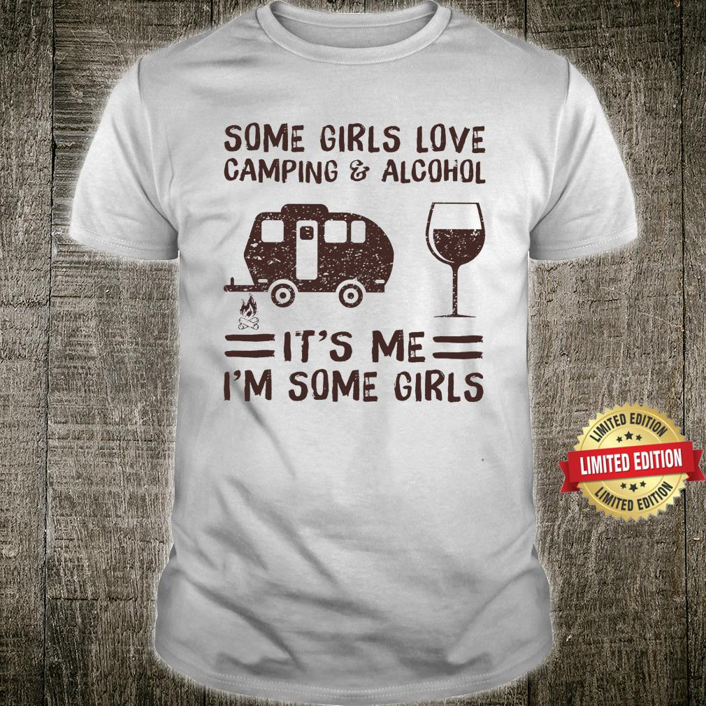 Some girl loves camping & Alcohol Shirt