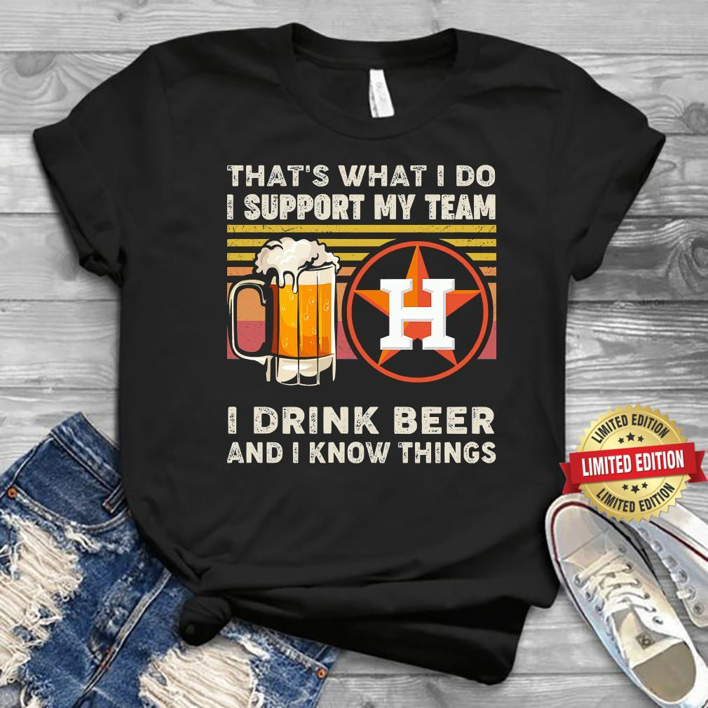 That's What I Do I Support My Team I Drink Beer Shirt