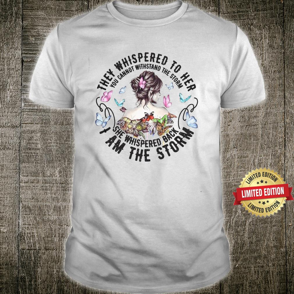 The Girl Whispered Back The Whispered To Her I Am The Storm Shirt