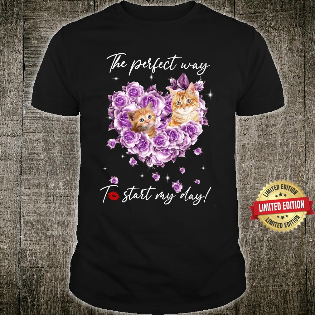 The Perfect Way Love Cat To Start My Day Shirt