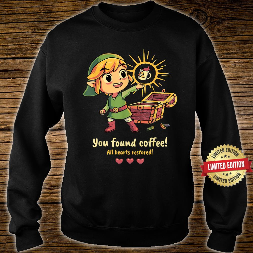 YOU FOUND COFFEE ALL HEARTS RESTORED Shirt sweater