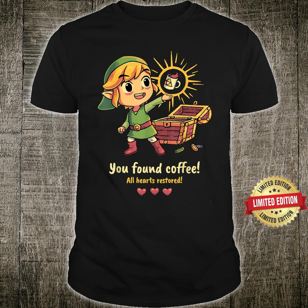 YOU FOUND COFFEE ALL HEARTS RESTORED Shirt
