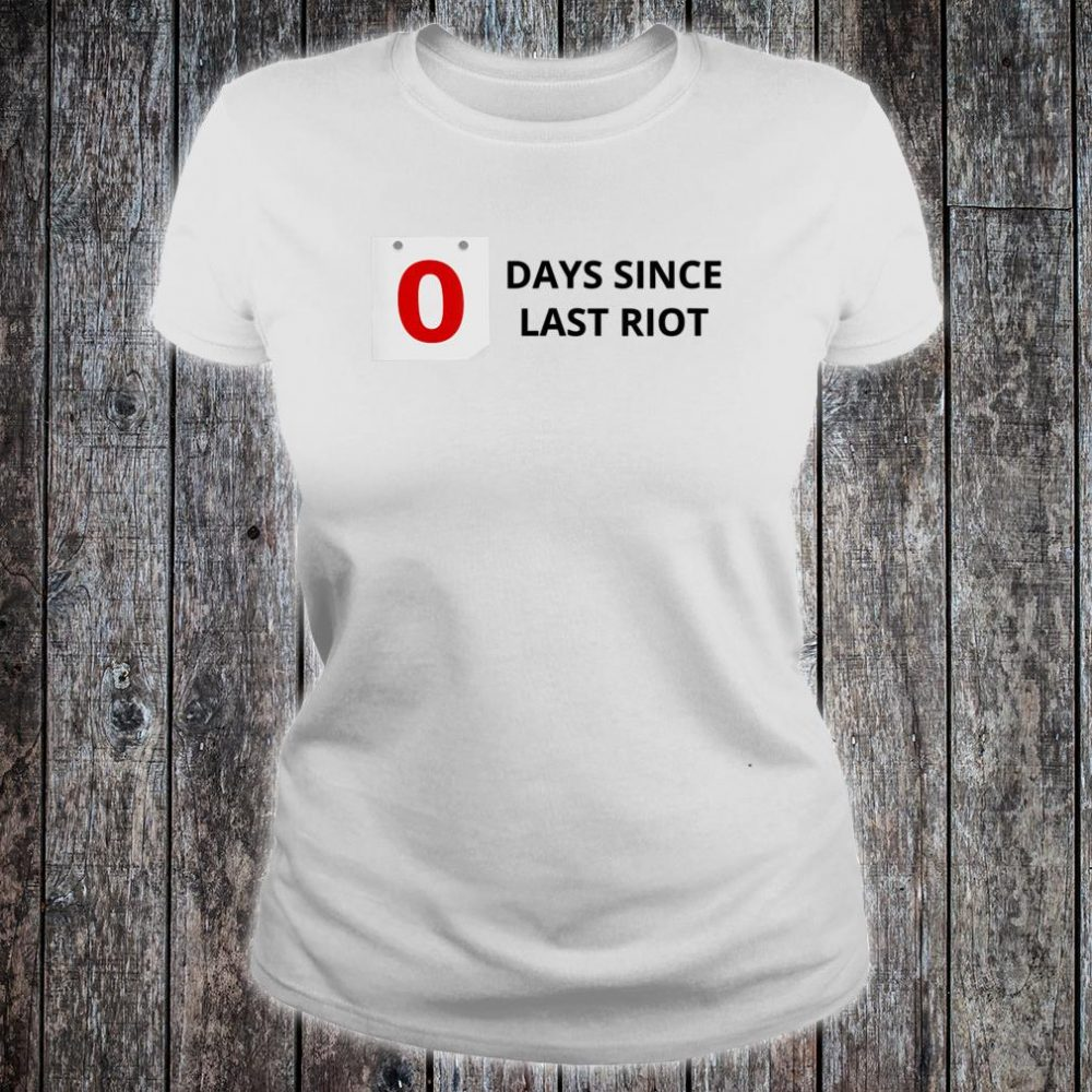 0 Days Since Last Riot Shirt ladies tee