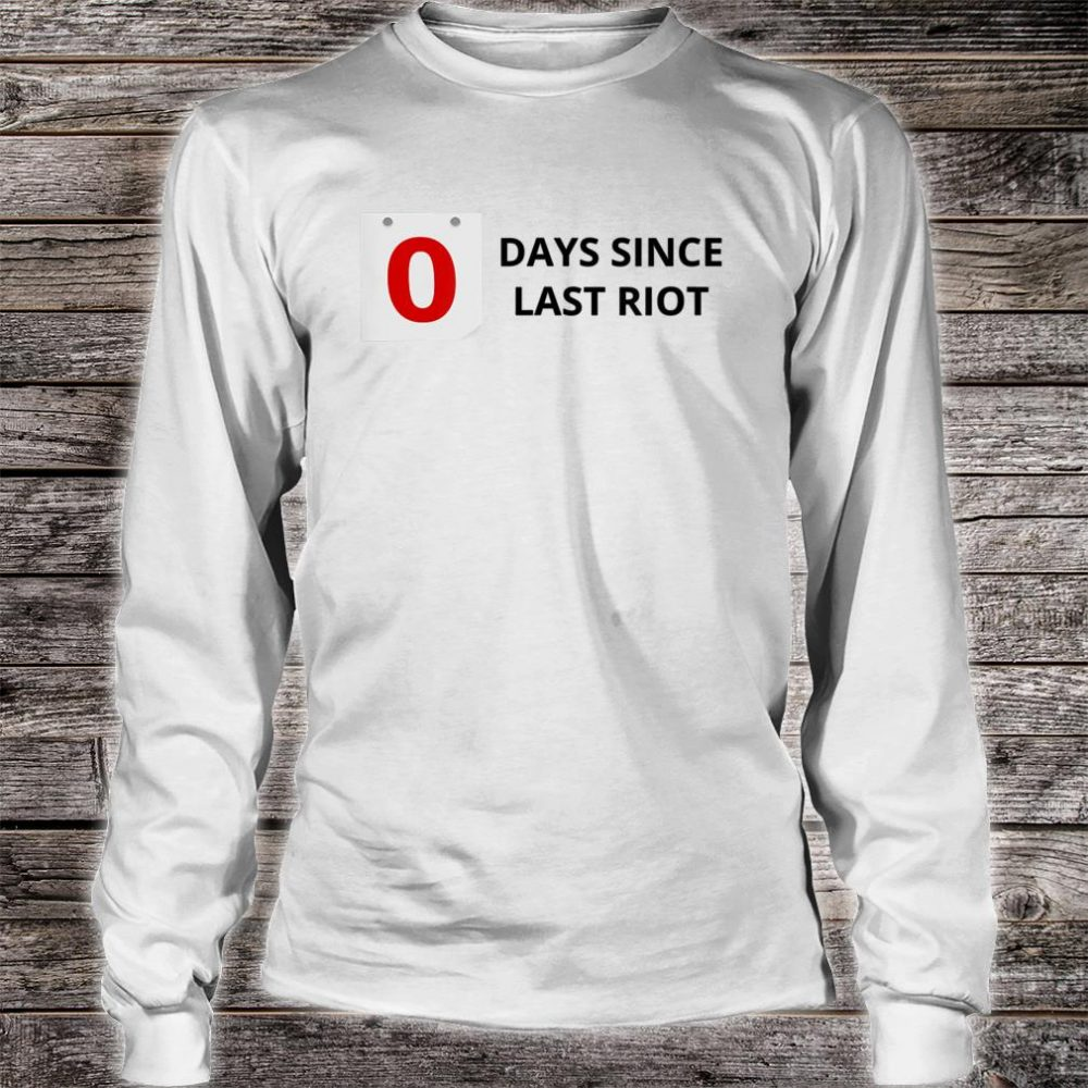 0 Days Since Last Riot Shirt long sleeved
