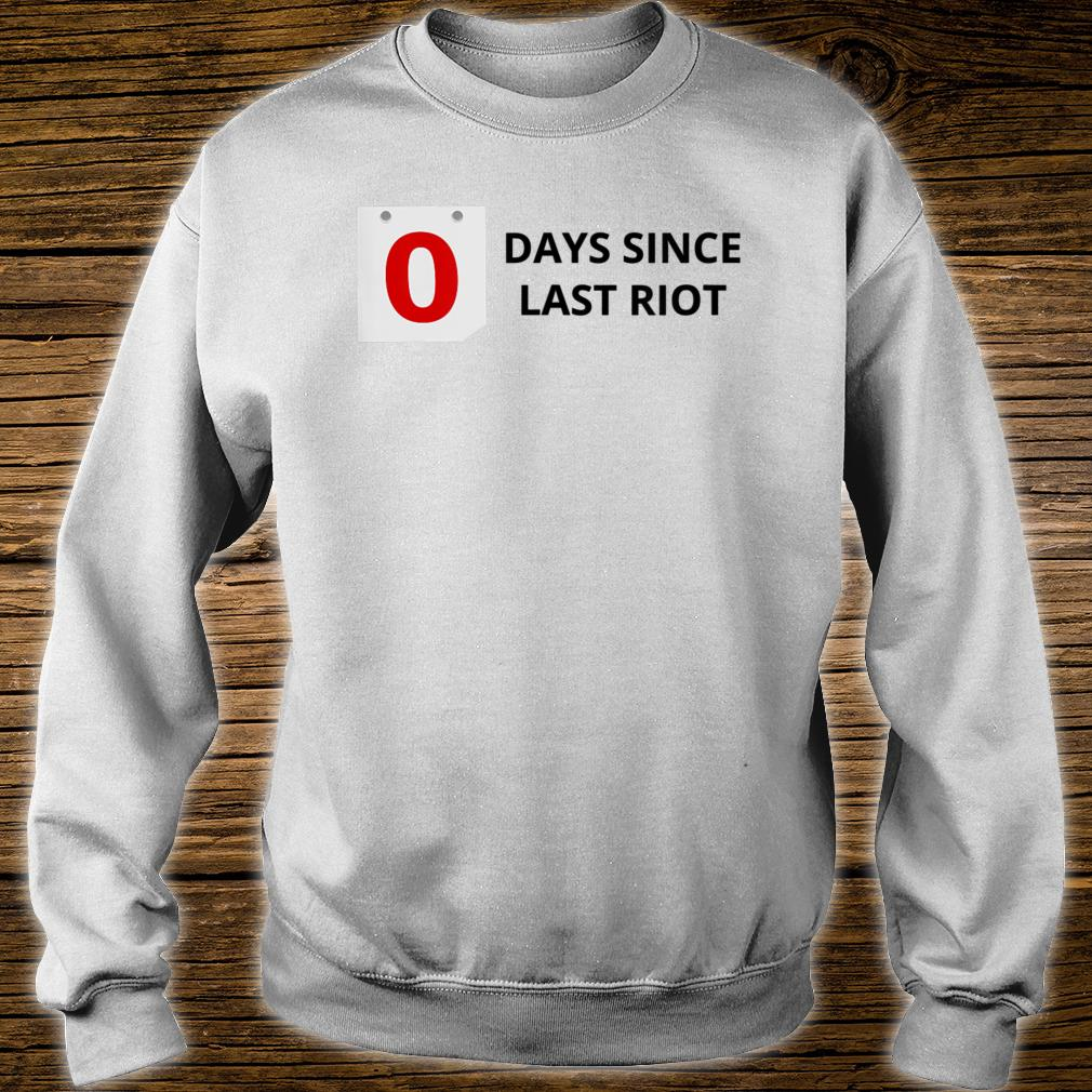 0 Days Since Last Riot Shirt sweater