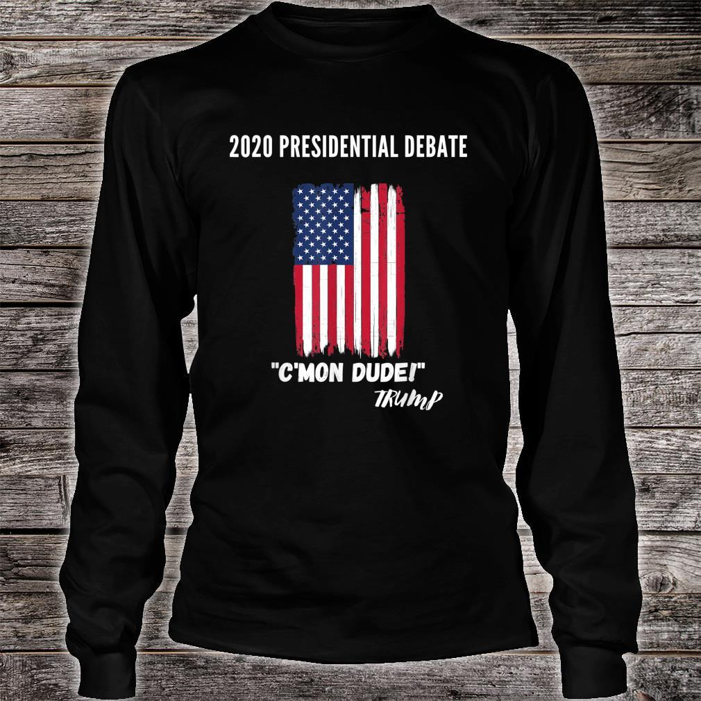2020 Presidential Debate C'Mon Dude Shirt long sleeved