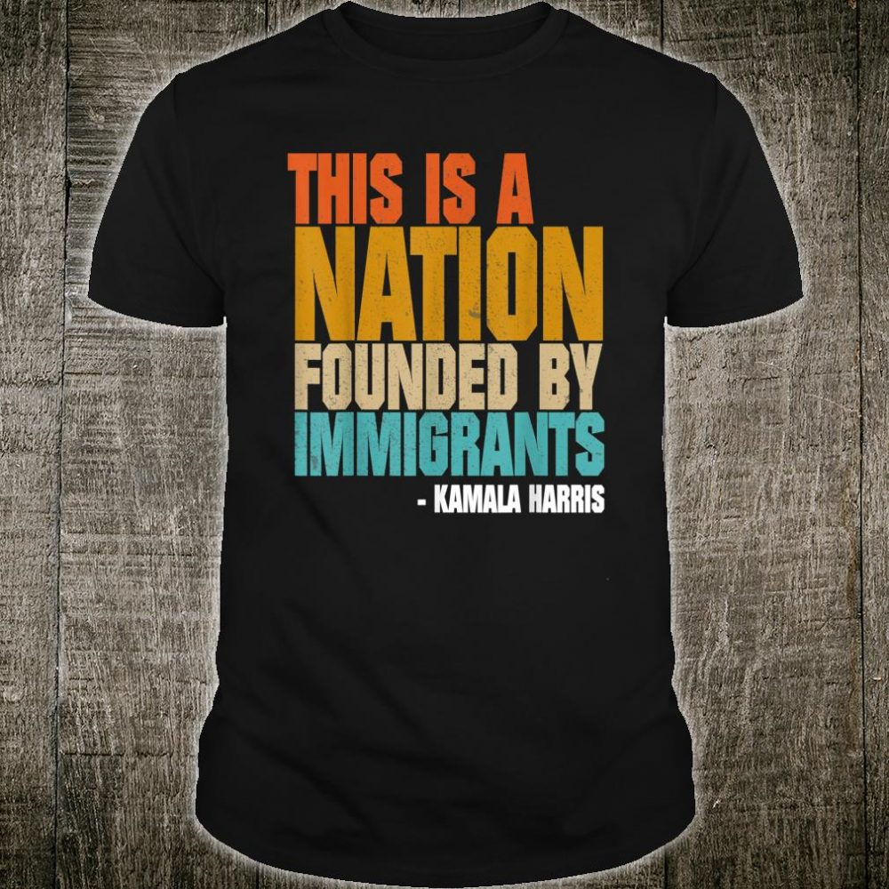 A Nation Founded by Immigrants Kamala Harris 2020 Quote Shirt