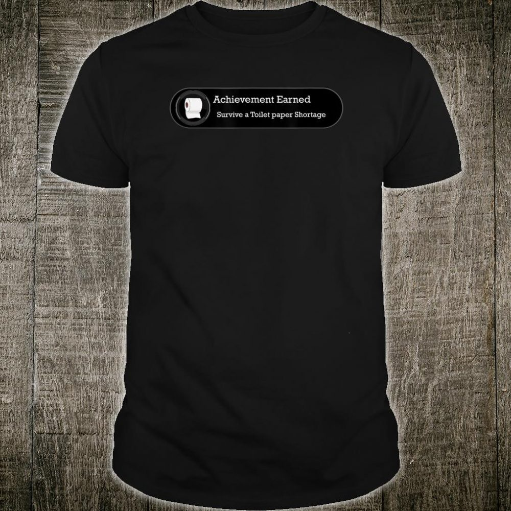 Achievement toilet paper shortage Shirt