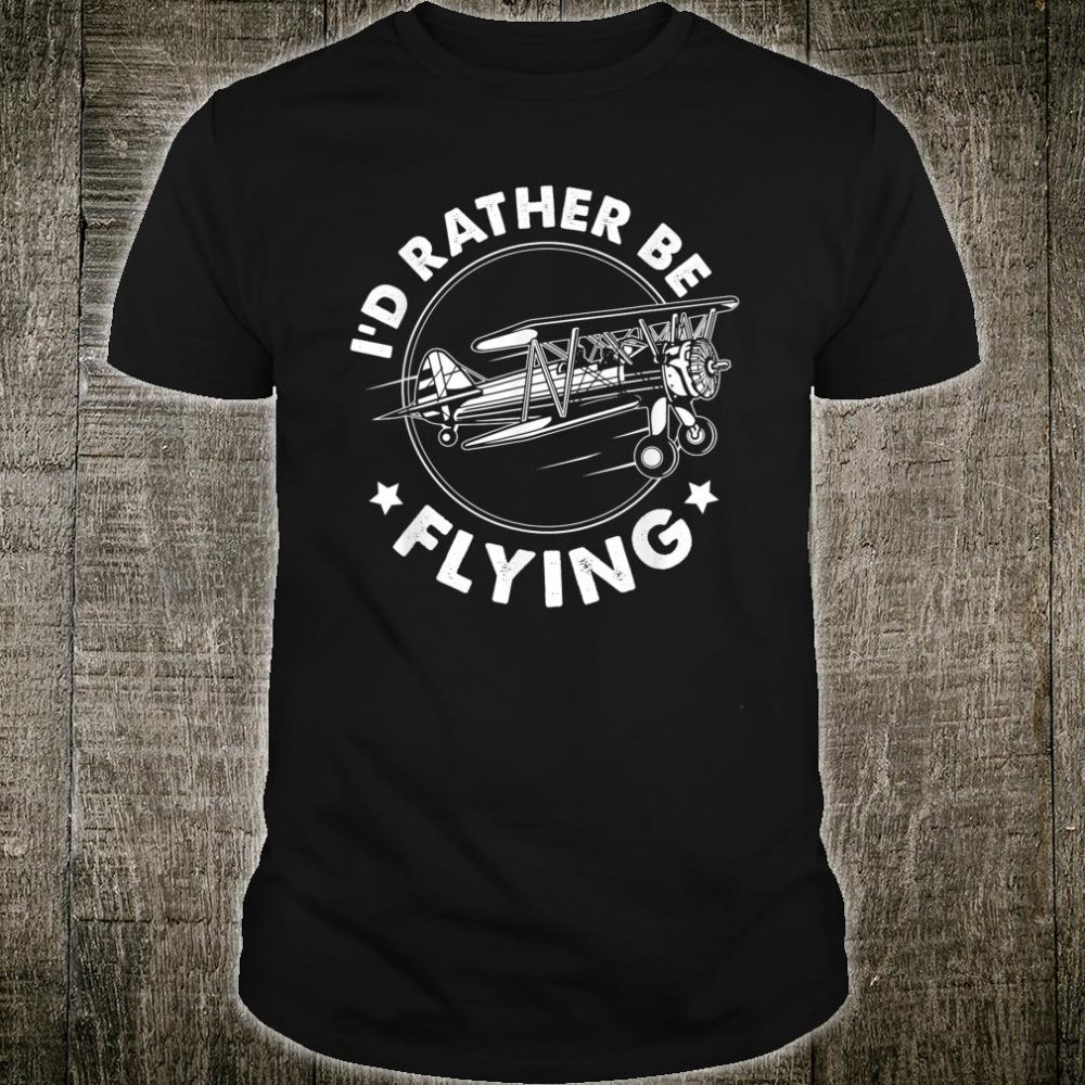 Airplane Pilot Gift Tee I'd Rather Be Flying Shirt