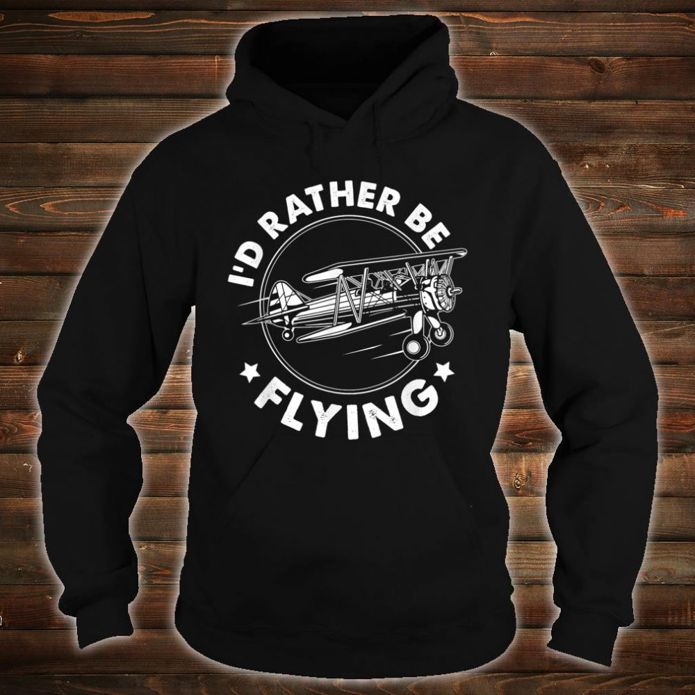 Airplane Pilot Gift Tee I'd Rather Be Flying Shirt hoodie