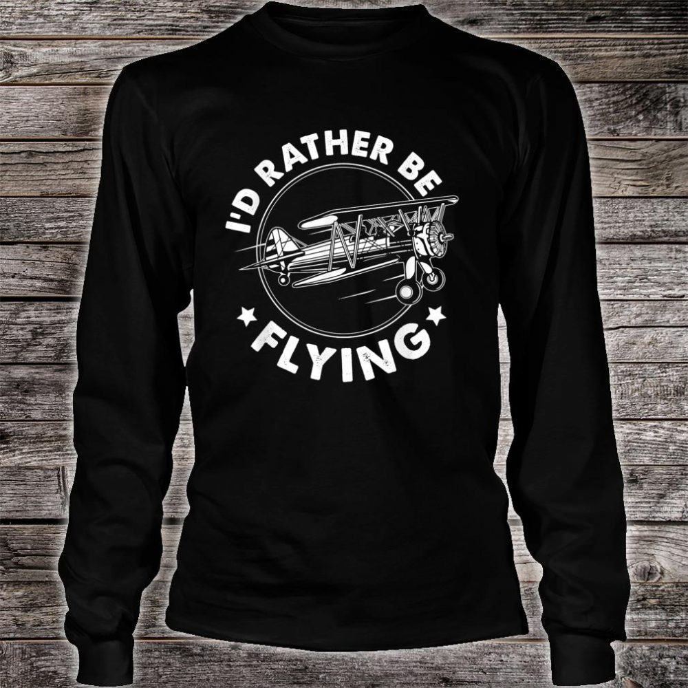 Airplane Pilot Gift Tee I'd Rather Be Flying Shirt long sleeved