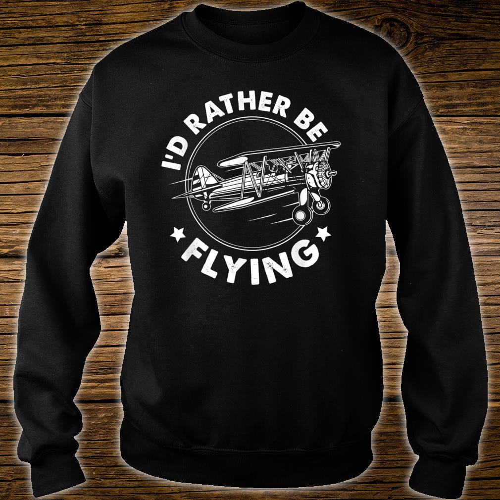 Airplane Pilot Gift Tee I'd Rather Be Flying Shirt sweater