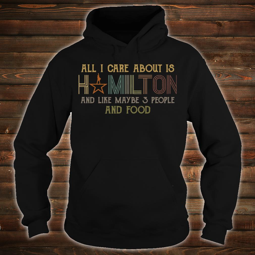 All I care about is hamilton and like maybe 3 people and food shirt hoodie
