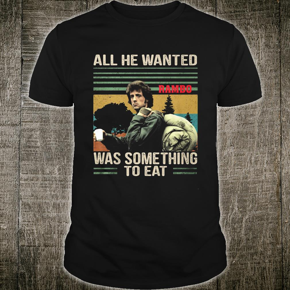 All he wanted was something to eat shirt