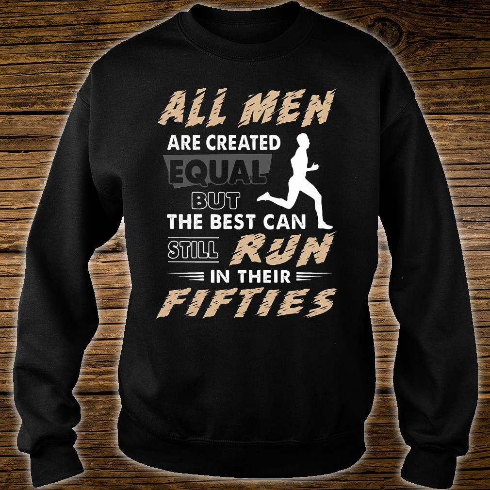 All men are created equal but the best can still run in their fifties shirt sweater