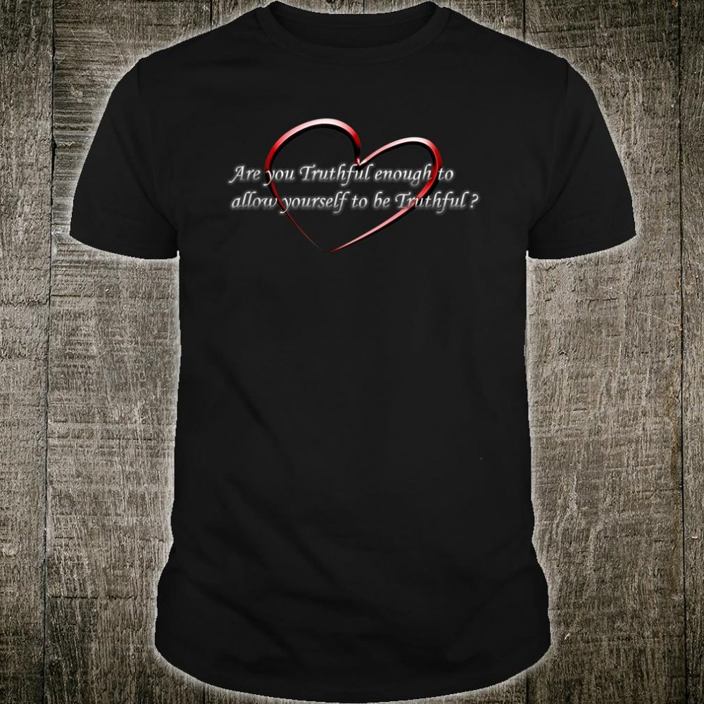 Are You TRuthful Enough To Allow Yourself To Be Truthful Shirt