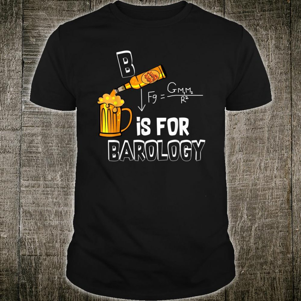 B is for Barology Beer Lovers Shirt