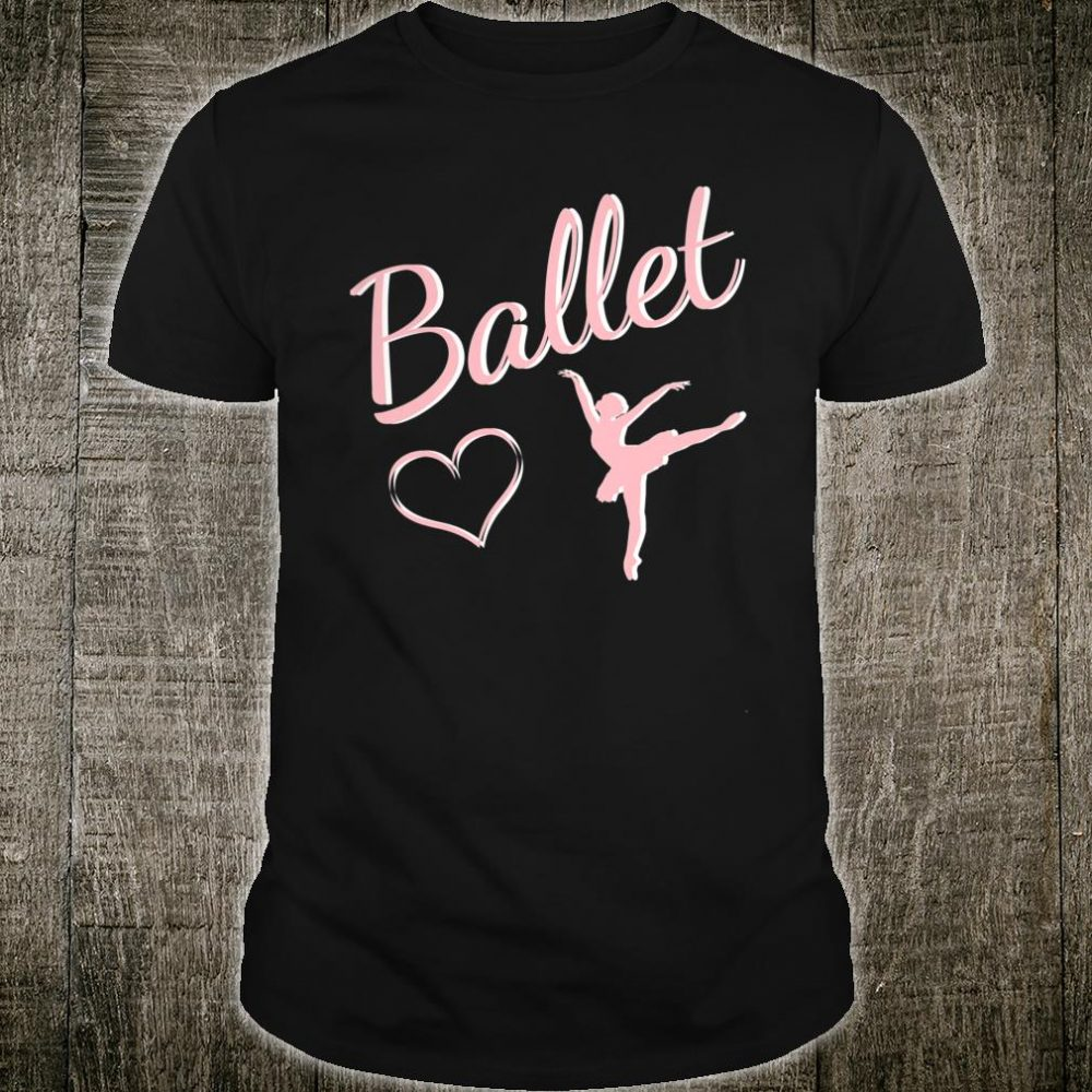 Ballet with a ballerina in arabesque and a heart Shirt