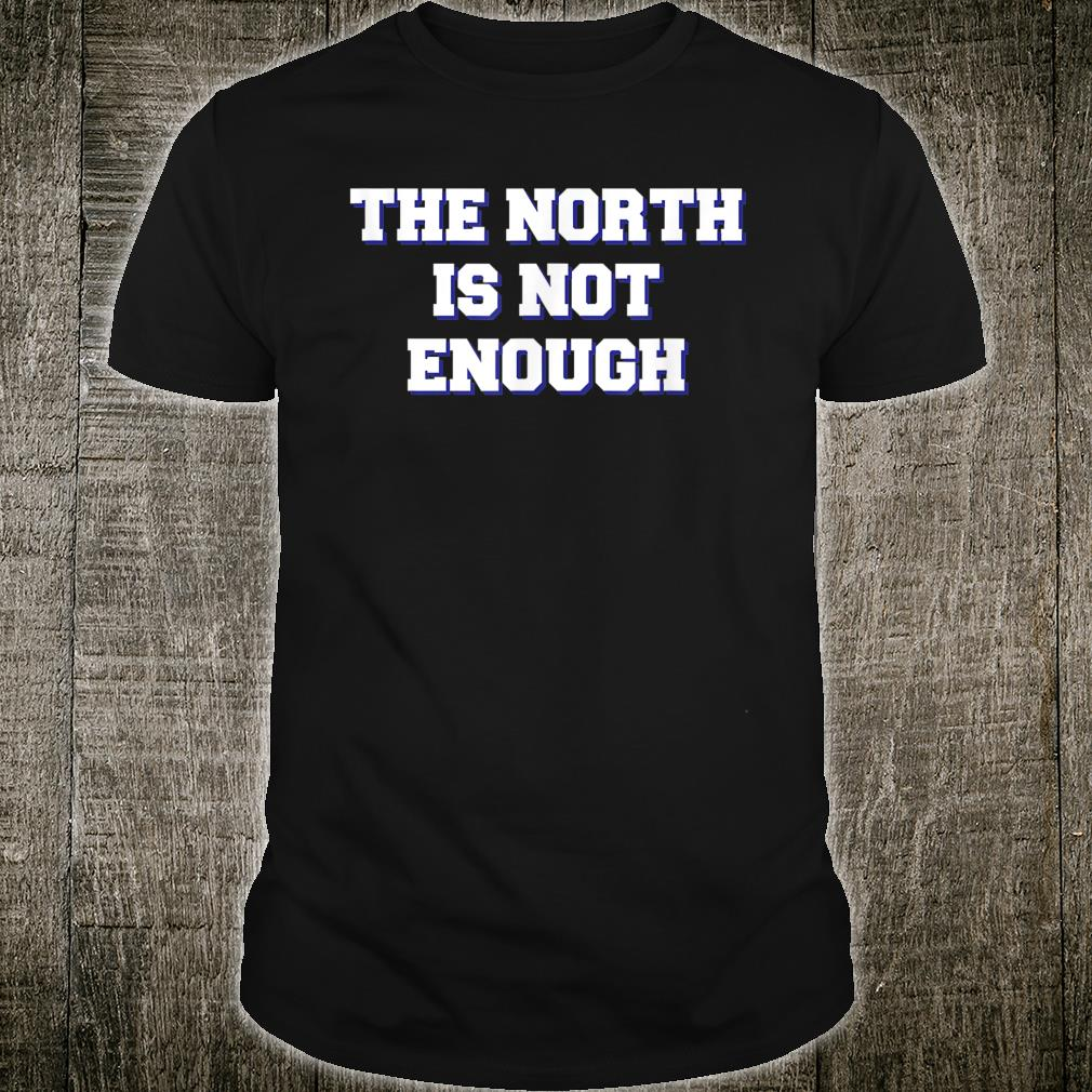 Baltimore The North Is Not Enough Shirt