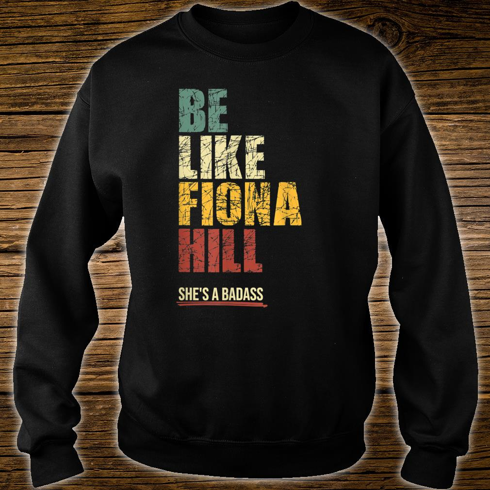 Be Like Fiona Hill Shirt sweater