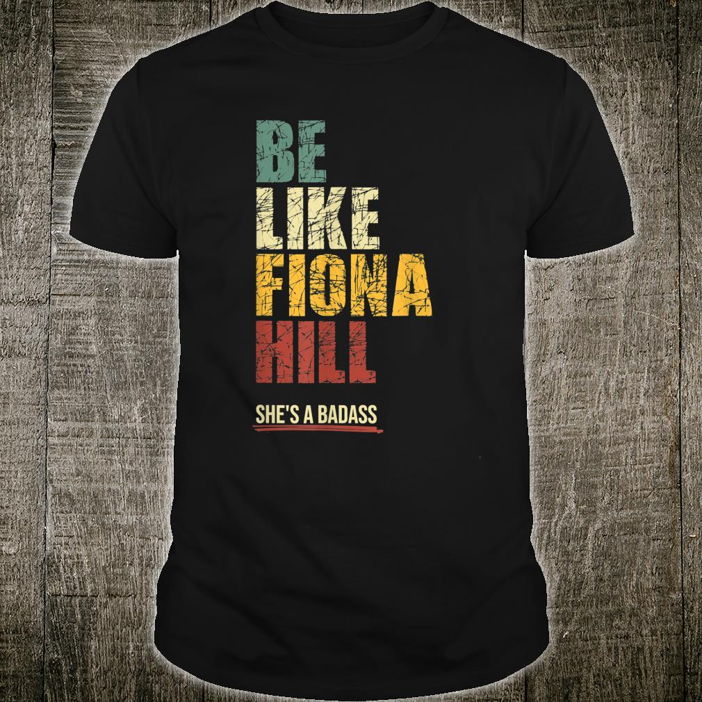 Be Like Fiona Hill Shirt