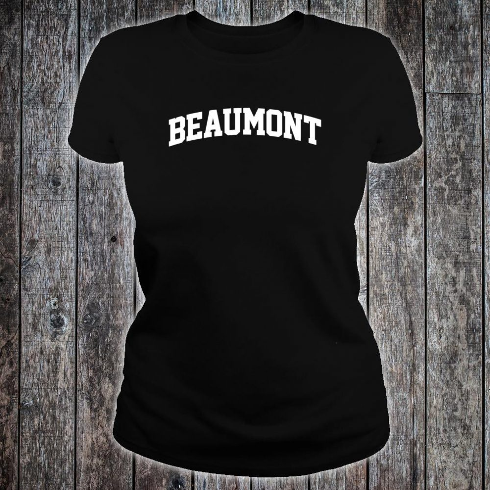 Beaumont Name Family Last First Retro Sport Arch Shirt ladies tee