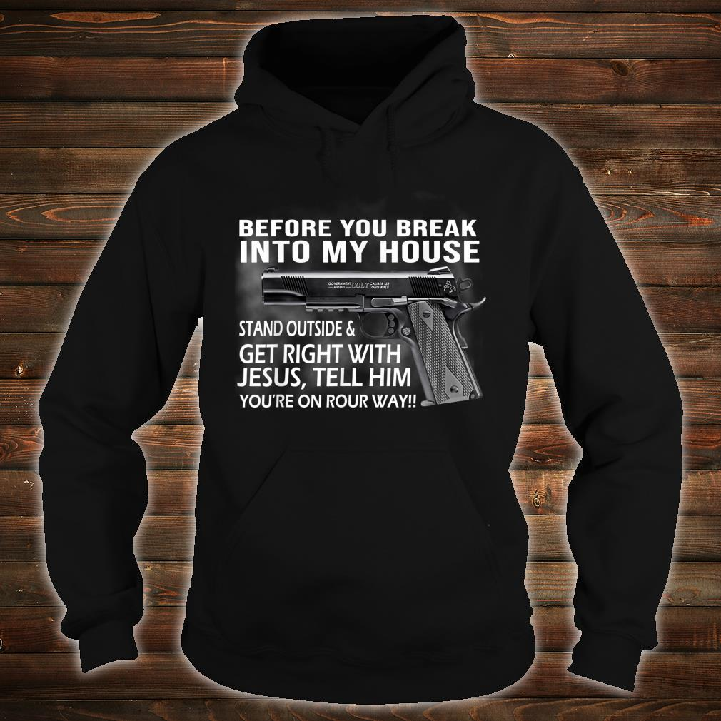 Before You Break Into My House Guns Shirt hoodie