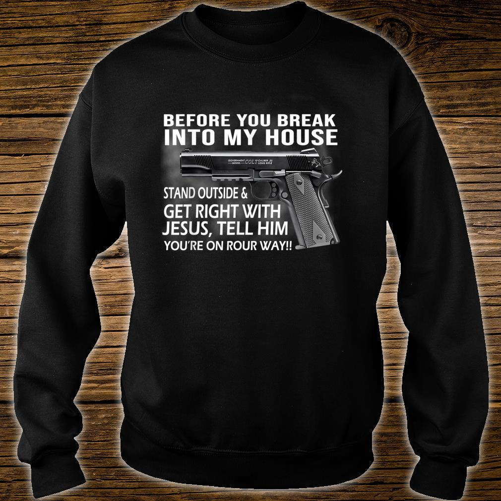 Before You Break Into My House Guns Shirt sweater