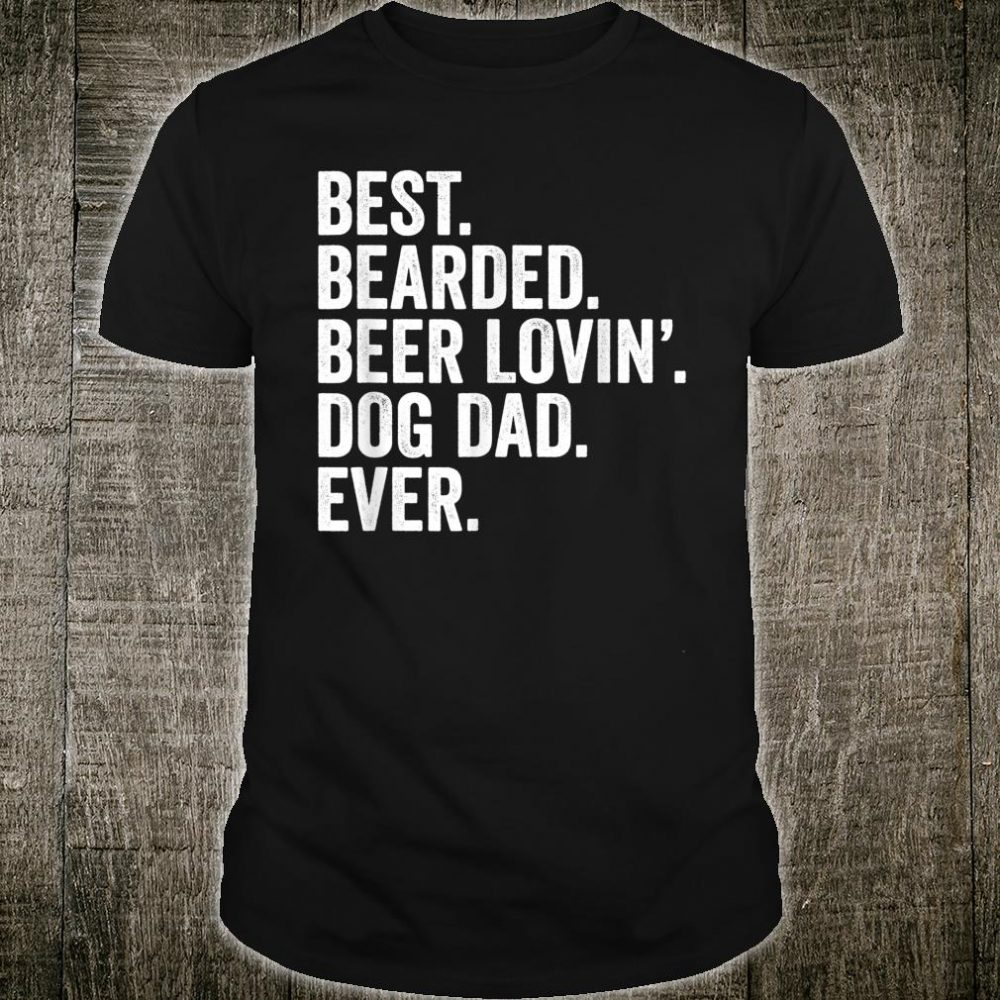 Best Bearded Beer Lover And Dog Dad Shirt