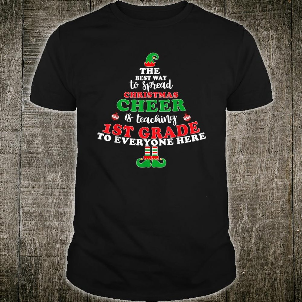 Best Way To Spread Christmas Cheer Is Teaching 1st Grade Shirt