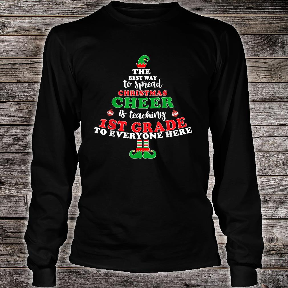 Best Way To Spread Christmas Cheer Is Teaching 1st Grade Shirt long sleeved
