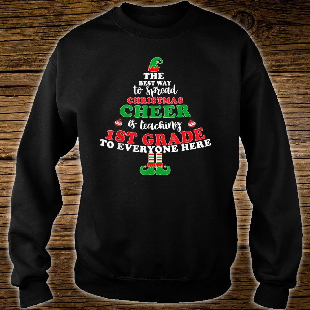 Best Way To Spread Christmas Cheer Is Teaching 1st Grade Shirt sweater