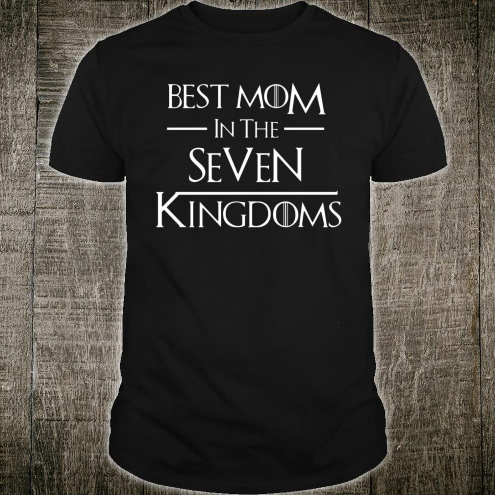 Best mom in the seven kingdoms shirt