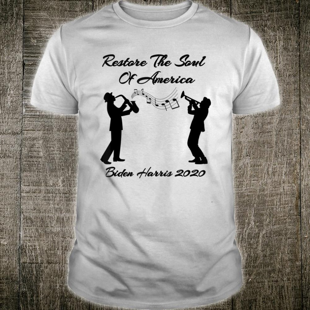 Biden Harris 2020 Election Restore The Soul Of America Music Shirt