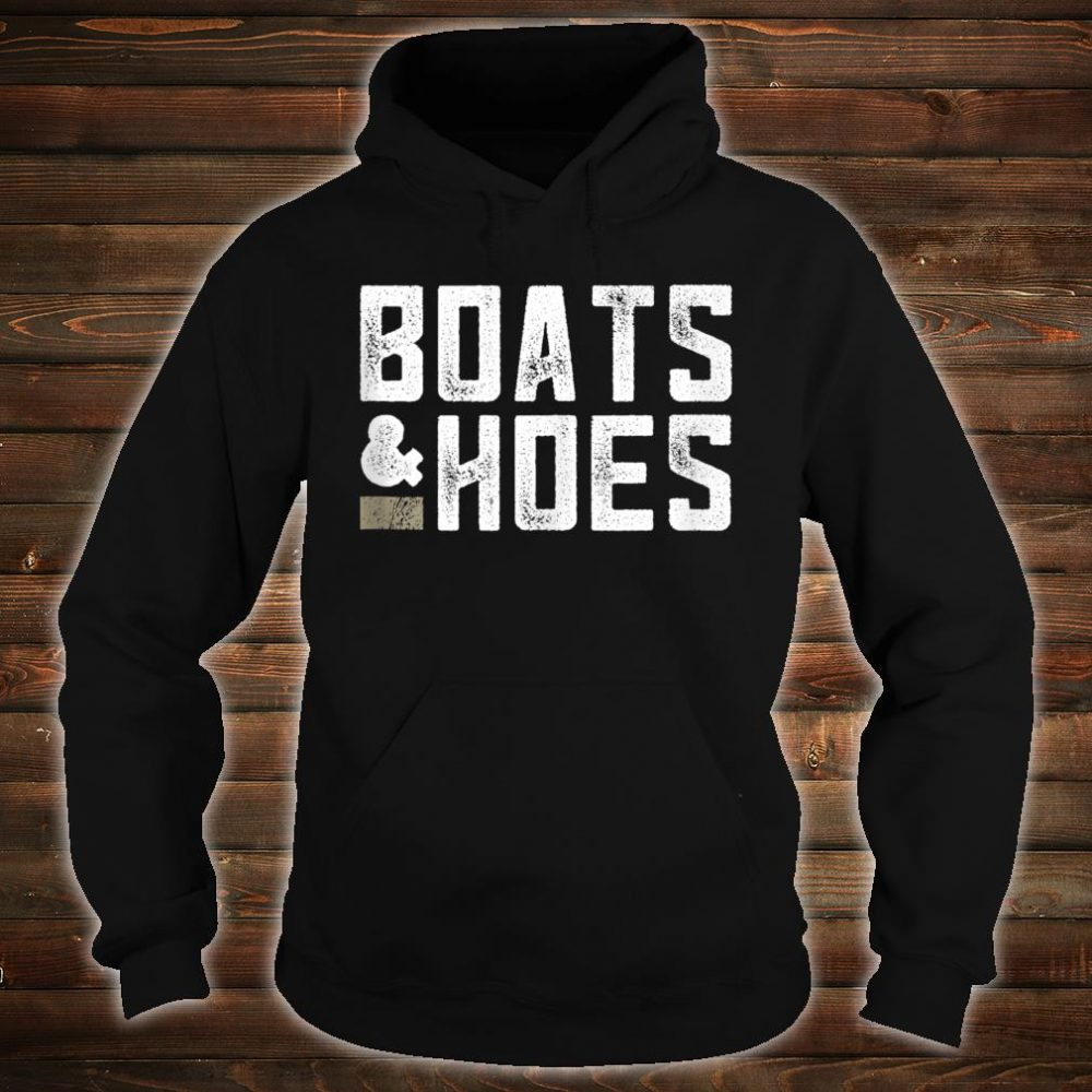 Boats & Hoes - Funny Boat Lover Shirt hoodie