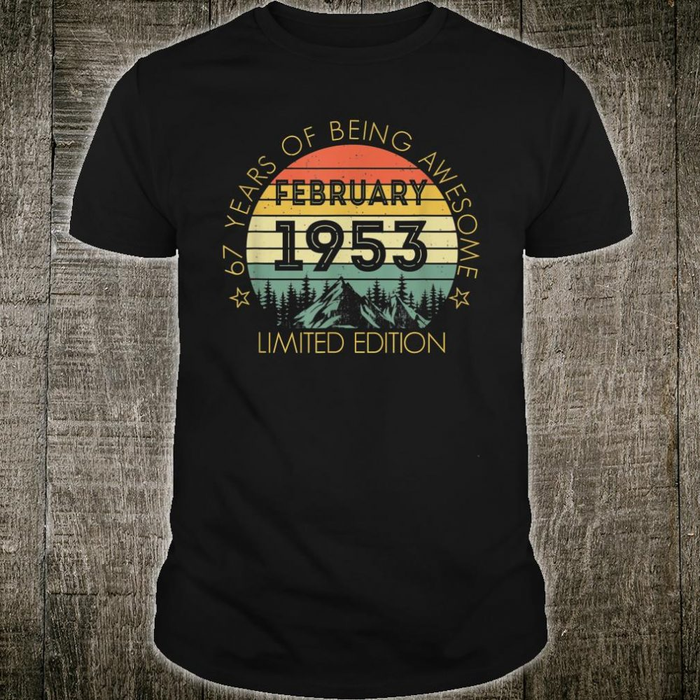 Born In February 1953 Limited Edition Shirt