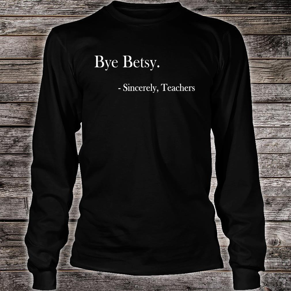Bye Betsy Sincerely Teachers Shirt long sleeved