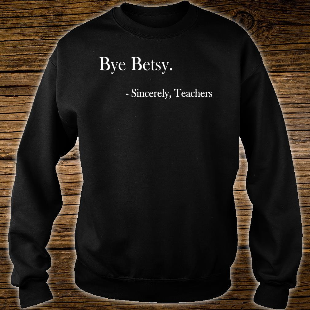 Bye Betsy Sincerely Teachers Shirt sweater